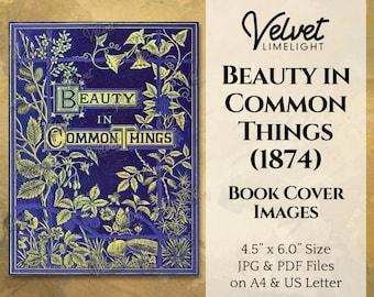 BEAUTY in COMMON THINGS (1874) Vintage Printable Book Cover Images, Antique Botanical Junk Journal Ephemera, Digital Download 300dpi Jpg