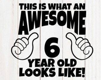 Awesome SVG 6 Year Old Birthday Shirt Thumbs Up Svg Boy Girl This Is What An