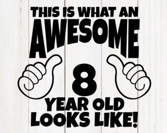 Awesome SVG 8 Year Old Birthday Shirt Thumbs Up Svg Boy Girl This Is What An