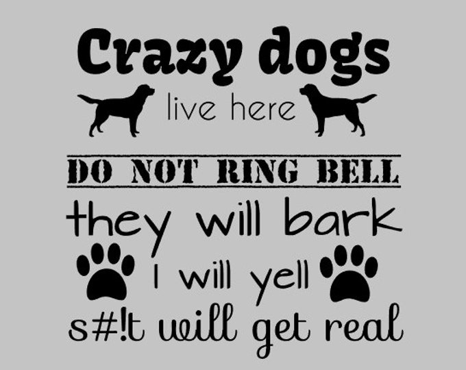 """10x10"""" Crazy Dogs,  Vinyl Decal, DIY Project, Dog Home, Dog Family, Do Not Ring The Bell, Welcome, No soliciting, Stickers, Front Door,Puppy"""