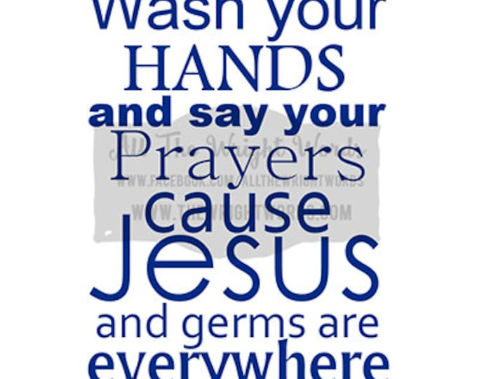 """12x16"""" Wash Your Hands And Say Your Prayers Cause Jesus And Germs Are Everywhere Vinyl Decal - Safe For Walls - Removable - Bathroom Decor"""