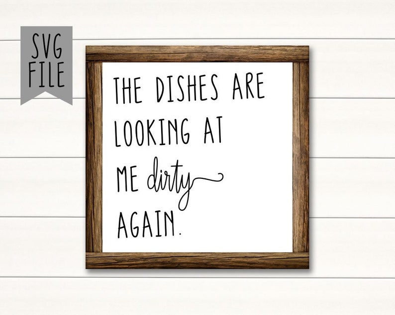 The Dishes Are Looking At Me Dirty Again SVG File  Perfect image 0