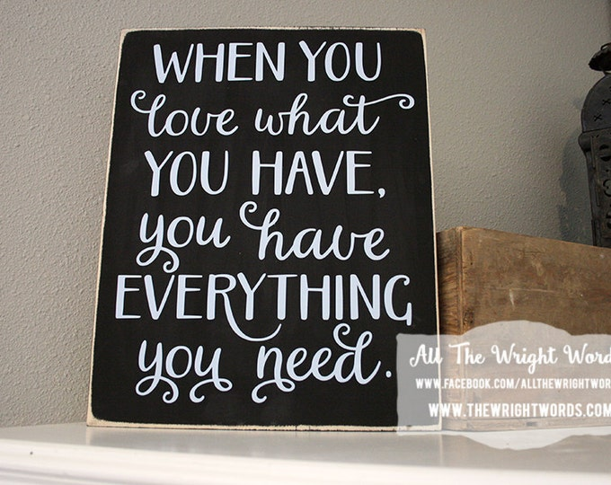 "12x14"" When You Love What You Have You Have Everything You Need Wood Sign - Love - Family - Friends - Home - Home Decor - Grateful - Thanks"