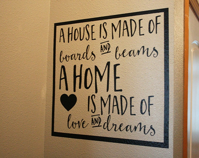 """20x20"""" A House Is Made Of Boards & Beams A Home Is Made Of Love And Dreams Vinyl Decal - Safe For Walls - Removable - Home Decor - Stickers"""