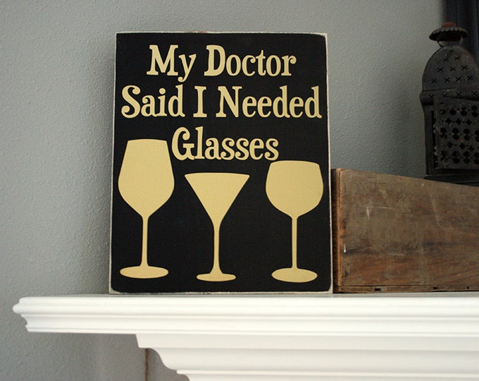 "12x14"" My Doctor Said I Needed Glasses Wood Sign - Wine Glasses - Wine - Wine Bar - Bar - Funny Wood Sign - Home - Home Decor - Wooden Sign"