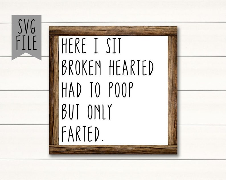 Here I Sit Broken Hearted Had To Poop But Only Farted SVG File image 0