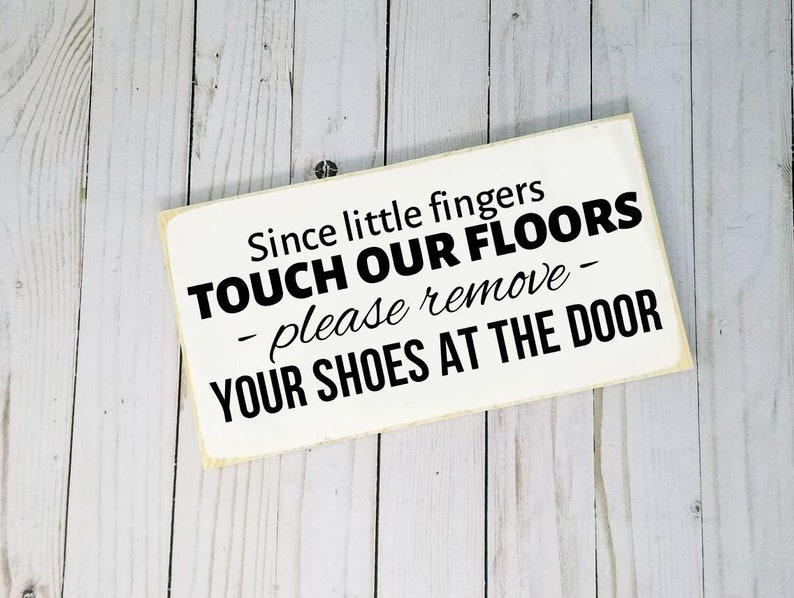 Since Little Fingers Touch Our Floors Please Remove Your Shoes image 0