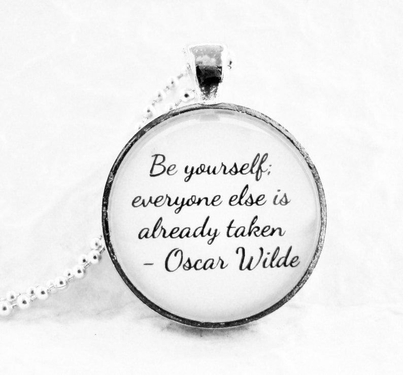 BE YOURSELF Oscar Wilde Quote Pendant Necklace with chain included Quotation Pendant Inspiration Jewelry