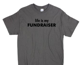 LIfe is My Fundraiser T-Shirt & More! MADE TO ORDER!