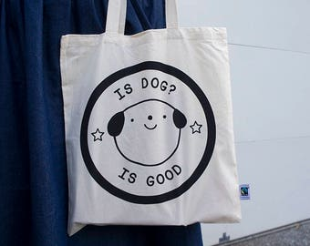 Is Dog? Is Good Tote Bag - Cute Tote bag, Tote bag, screenprint tote bag, cute bag, fairtrade, pey chi, dog lover tote bag, dog tote bag