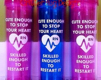 FREE PERSONALIZATION Cute enough to stop your heart, skilled enough to restart it, nursing double walled acrylic tumbler BPA Free with straw