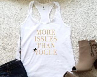 More issues than Vogue tank top for women and ladies in racerback funny graphic shirt girls tumblr instagram gift
