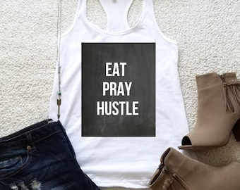 Eat Pray Hustle quote racerback tank top for tween girls, teen girls, and ladies funny graphic shirt women