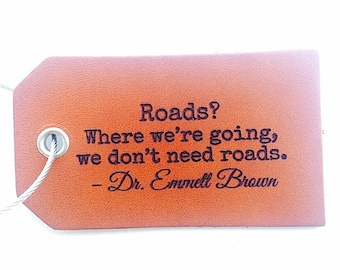 Luggage Tag, Roads?  Where we're going we don't need roads.  Dr Emmett Brown, Best Friend Gift, Travel Quote, Leather, Name, Baggage Tag,