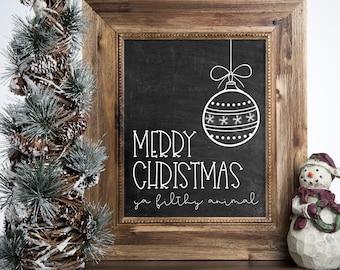 Merry Christmas Ya Filthy Animal Christmas Sign.  Funny Christmas Sign. Printable INSTANT DOWNLOAD Digital File.