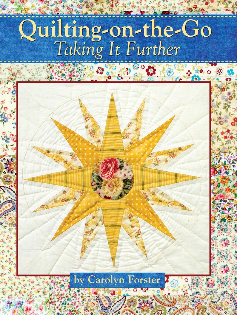 Taking it Further Quilting on the Go Author Carolyn Forster Landauer Publishing,