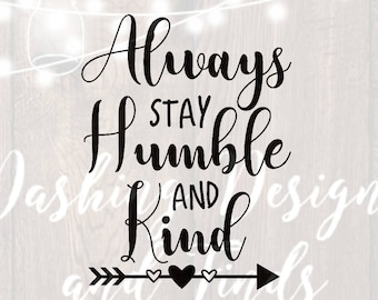DIGITAL DOWNLOAD always stay humble and kind svg - quote svg - southern svg - png files - cut files - svg files - silhouette - cricut