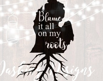 DIGITAL DOWNLOAD svg png blame it all on my roots michigan state country HTV shirt sign cricut cutting file vinyl