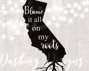 DIGITAL DOWNLOAD svg png blame it all on my roots california state car decal yeti decal HTV shirt sign cricut cutting file vinyl