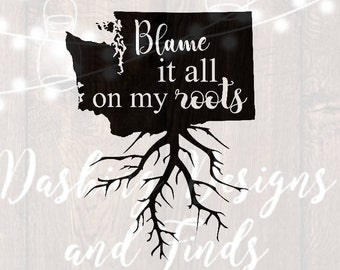 DIGITAL DOWNLOAD blame it all on my roots svg - washington svg - state svg - car decal - yeti decal - silhouette - cricut - cut file
