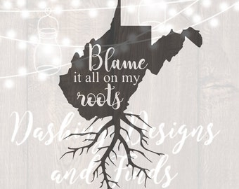 DIGITAL DOWNLOAD svg png blame it all on my roots west virginia state southern car decal yeti decal HTV shirt sign cricut cutting file vinyl