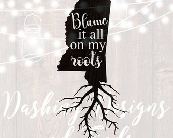 DIGITAL DOWNLOAD svg png blame it all on my roots mississippi state southern car decal yeti decal HTV shirt sign cricut cutting file vinyl