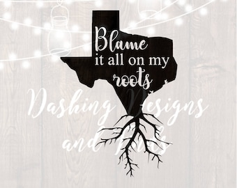 DIGITAL DOWNLOAD svg png blame it all on my roots texas state southern car decal yeti decal HTV shirt sign cricut cutting file vinyl