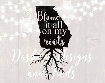 DIGITAL DOWNLOAD svg png blame it all on my roots georgia state southern car decal yeti decal HTV shirt sign cricut cutting file vinyl