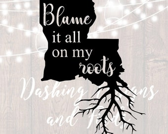 DIGITAL DOWNLOAD svg png roots louisiana state blame it all on my southern HTV shirt sign cricut cutting file vinyl