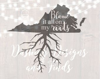 DIGITAL DOWNLOAD svg png blame it all on my roots virginia state southern car decal yeti decal HTV shirt sign cricut cutting file vinyl
