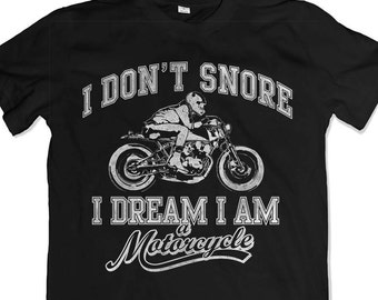 I don't snore I dream I'm a motorcycle  T shirt Funny