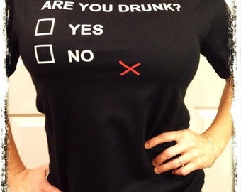 Are you drunk? Yes no X T shirt funny college humor
