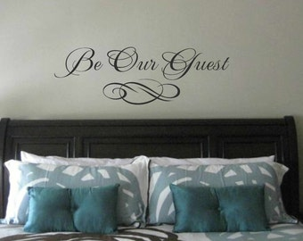 Bedroom wall decal -Be Our Guest wall quote - Vinyl Wall Art Decal - Guest room Vinyl Lettering - Vinyl Quote Wall Decal