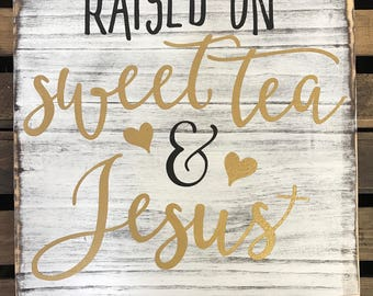 Raised On Sweet Tea and Jesus | Farmhouse Sign | Jesus Sign | Southern Sign | Home Decor | Funny Sign | Distressed Sign