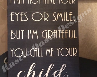 I May Not Have Your Eyes or Your  Smile | Family Sign | Home Decor | Stepfather | Stepmother | Stepparent | Dis