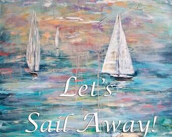 Let's Sail Away! -word art print of an original acrylic painting