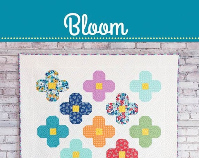 """BLOOM Quilt Pattern #171 by Cluck Cluck Sew - 53"""" x 68"""" - Confident Beginner  Fat Quarter or Layer Cake  Friendly Quilt Project (W4966)"""
