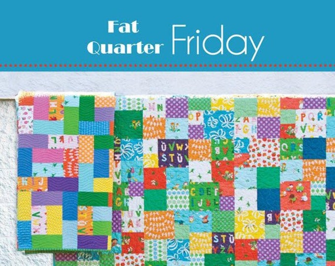 FAT QUARTER FRIDAY Quilt Pattern #177 by Cluck Cluck Sew - Two Different Patterns in 5 Sizes - Fat Quarters or Strips Project (W4972)