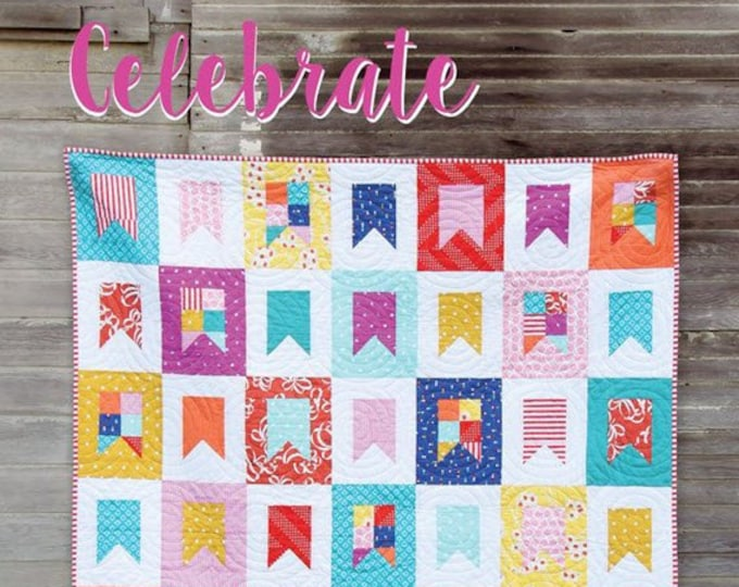 CELEBRATE Quilt Pattern #164 by Cluck Cluck Sew - 5 Sizes - Beginner Friendly Fat Quarter Quilt Project (W4960)