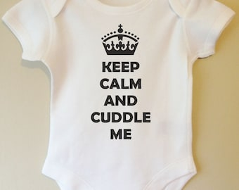 Keep Calm and Cuddle Me - baby body/vest/bodysuit