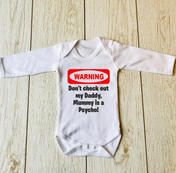 Warning Dont Check Out My Daddy Mummy is A Psycho Funny Humour Cotton White Baby Vest OR BIB