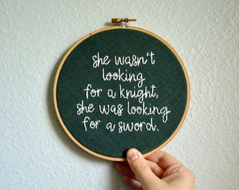 She wasn't looking for a knight, she was looking for a sword - Embroidery hoop, Atticus Poetry, Feminism Quote, Wall Art, Home Decor