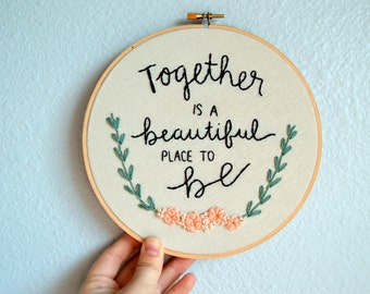 Together is a beautiful place to be - Embroidery Hoop Art, Handmade by BreezebotPunch, Wedding gift, anniversary gift, floral wreath