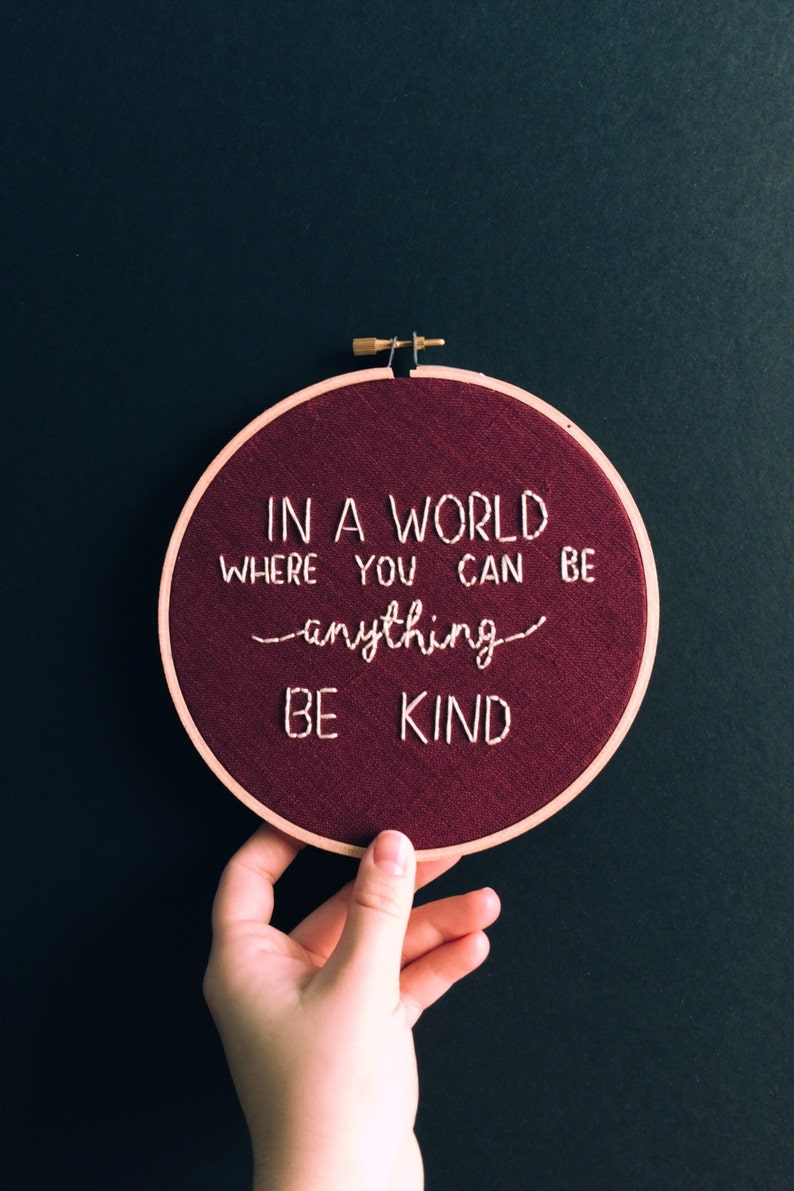 In a world where you can be anything be kind  Embroidery image 0