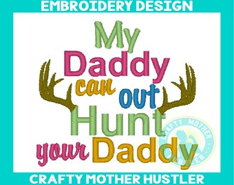 My Daddy Can Out Hunt Your Daddy Embroidery Design, Deer Hunting Design, Embroidery Saying, Instant Download, Antlers Embroidery