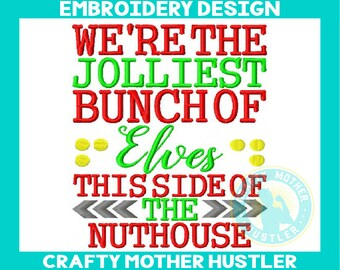 We're the Jolliest Bunch of Elves This Side of the Nuthouse Embroidery Design, Christmas Saying, Elf Embroidery, Holiday Design, 5x7 6x10