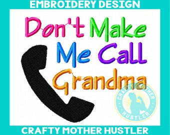 Don't Make Me Call Grandma Embroidery Design, Baby Saying, Instant Download, Adorable Embroidery, for 4x4 and 5x7 hoops