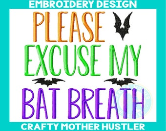 Please Excuse My Bat Breath Halloween Embroidery Design, Halloween Saying, Spooky Design, Crafty Mother Hustler, for 4x4 and 5x7 hoops