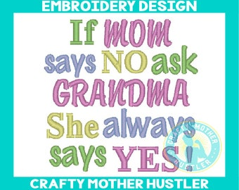 If Mom Says No Ask Grandma She Always Says Yes Embroidery Design, Funny Saying, Perfect for Baby, For 4x4 and 5x7 Hoops