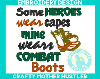 Some Heroes Wear Capes, Mine Wears Combat Boots Embroidery Design, Military Saying, For 4x4 and 5x7 Hoops, Crafty Mother hustler